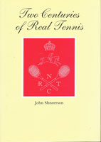 Two Centuries of Real Tennis by John Shneerson
